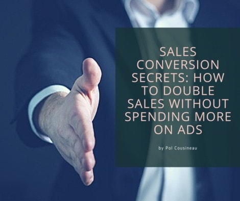 Sales Conversion Secrets: How to Double Your Sales Without Spending More on Ads